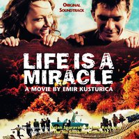 Life Is A Miracle — Emir Kusturica & The No Smoking Orchestra