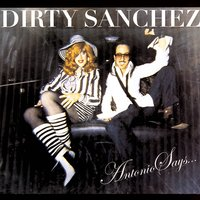 Antonio Says… — Dirty Sanchez
