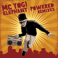 Elephant Powered Remixes — MC Yogi