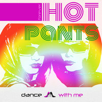 Dance With Me — Hot Pants