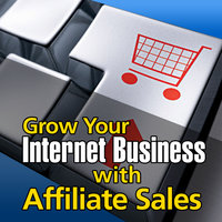 Grow Your Internet Business With Affiliate Sales — Online Business Guide