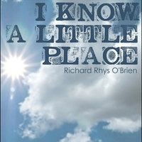 I Know a Little Place — Richard Rhys O'Brien