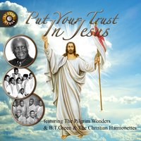Put You Trust in Jesus — The Pilgrim Wonders|B. T. Green & The Christian Harmonettes