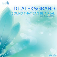 Sound That Can Be A Real — Dj AleksGrand