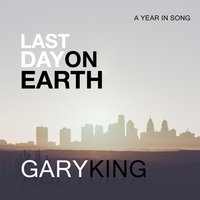 Last Day on Earth — Gary King