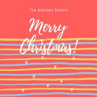 Merry Christmas! — The Andrews Sisters