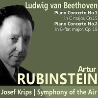 Beethoven: Piano Concerto No. 1 in C Major, Piano Concerto No. 2 in B-Flat Major — Людвиг ван Бетховен, Josef Krips, Arthur Rubinstein, Symphony of the Air