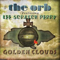"Golden Clouds — The Orb, Lee ""Scratch"" Perry"