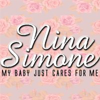 My Baby Just Cares for Me — Nina Simone