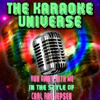 Run Away With Me[In The Style Of Carl Rae Jepsen] — The Karaoke Universe