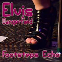 Footsteps Echo — Elvis Dangerfield