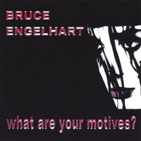What Are Your Motives? — Bruce Engelhart