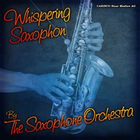Whispering Saxophone — The Saxophone Orchestra