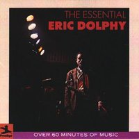 The Essential Eric Dolphy — Eric Dolphy