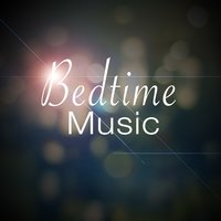 Bedtime Music — Music For Absolute Sleep