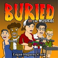 Buried the Musical — Logan Hugueny-Clark