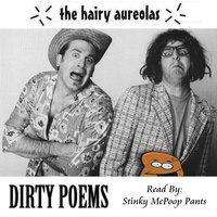 Dirty Poems...... Read By Stinky McPoop Pants — The Hairy Aureolas