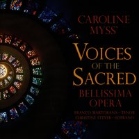 Caroline Myss' Voices of the Sacred — Christine Steyer- Soprano), Bellissima Opera (Franco Martorana- Tenor, Bellissima Opera (Franco Martorana- Tenor, Christine Steyer- Soprano)