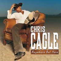 Anywhere But Here — Chris Cagle