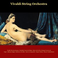 Vivaldi: The Four Seasons - Pachelbel: Canon in D Major - Bach: Air On the G String & Toccata and Fugue - Albinoni: Adagio - Beethoven: Fur Elise - Liszt: La Campanella - Chopin: Waltzes - Mozart: Turkish March — Vivaldi String Orchestra, Julius Frederick Rinaldi, Alessandro Paride Costantini & Walter Rinaldi