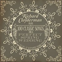 Richard Clayderman Plays 100 Songs for a Perfect Spring Wedding: Over 5 Hours of Romantic Piano Music — Richard Clayderman
