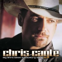 My Life's Been A Country Song — Chris Cagle