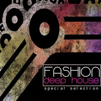 Fashion Deep House Special Selection — сборник