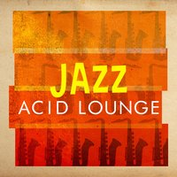 Jazz: Acid Lounge — Acid Jazz DJ