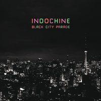 Black City Parade — Indochine
