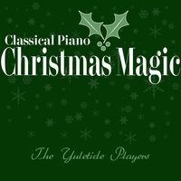 Classical Piano Christmas Magic — The Yuletide Players, Edward E. Morley, John O'Donnell