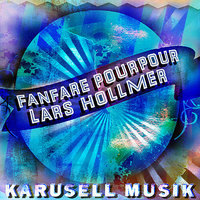 Karusell Musik — Lars Hollmer, Fanfare Pourpour