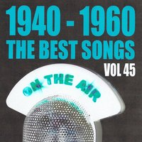 1940 - 1960 the best songs volume 45 — сборник