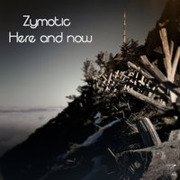 Here and Now — Zymotic