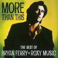 More Than This - The Best Of Bryan Ferry And Roxy Music — Bryan Ferry, Roxy Music