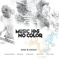 Rise & Grind — Music Has No Color