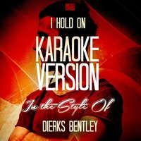 I Hold On (In the Style of Dierks Bentley) - Single — Ameritz Karaoke Entertainment