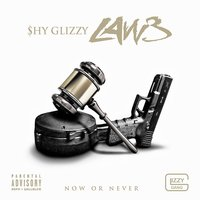 LAW 3: Now Or Never — Shy Glizzy