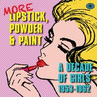 More Lipstick, Powder & Paint: A Decade of Girls 1953-1962 — сборник