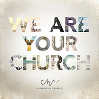 We Are Your Church — Celebration Worship