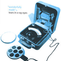 Wonderfully Made — Tears In X-Ray Eyes