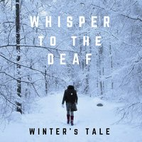 Winter's Tale — Whisper to the Deaf