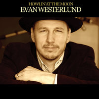 Howlin' At the Moon — Evan Westerlund