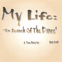 My Life: In Search Of The Dance — Bob Craft