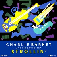 Strolling — Charlie Barnet and His Orchestra