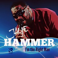 I'm the Right Man — Jaye Hammer
