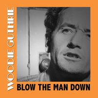 Blow the Man Down — Woodie Guthrie