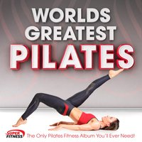 World's Greatest Pilates - The Only Pilates Fitness Album You'll Ever Need ! — сборник