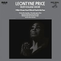 Leontyne Price - I Wish I Knew How It Would Feel to Be Free — Leontyne Price, Rust College Choir, Charles Holmes, Larry Clayton, Lassaye Van Buren Holmes, Arnetta Westbrooks