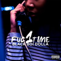 Fuc1time — Black Boi Dolla