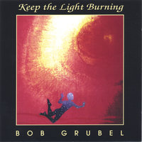 Keep the Light Burning — Bob Grubel